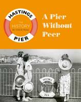 Peak, Steve - A Pier Without Peer: The History of Hastings Pier - 9780993532733 - V9780993532733