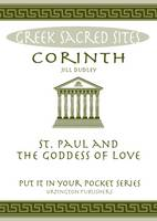 Dudley, Jill - Corinth: St. Paul and the Goddess of Love. All You Need to Know About the Site's Myths, Legends and its Gods (Put it in Your Pocket Series) - 9780993537875 - V9780993537875