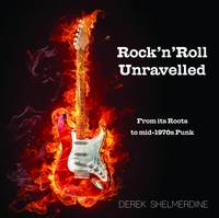 Shelmerdine, Derek - Rock 'n' Roll Unravelled: From its Roots to Mid-1970s Punk - 9780993589409 - V9780993589409