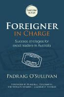 O'Sullivan, Padraig - Foreigner in Charge: Success Strategies for Expat Leaders in Australia - 9780994158505 - V9780994158505
