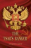 Davis, Stephen - The Tsar's Banker - 9780995542334 - V9780995542334