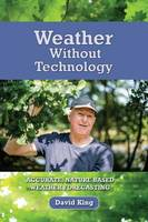 King, David - Weather Without Technology: Accurate, Nature Based, Weather Forecasting - 9780995547827 - V9780995547827