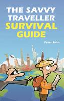 John, Peter - The Savvy Traveller Survival Guide - 9780995697898 - V9780995697898