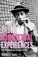 Jones, William E. - True Homosexual Experiences: Boyd McDonald and Straight to Hell - 9780996421812 - V9780996421812
