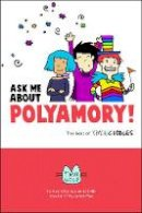 Wolf, Tikva - Ask Me About Polyamory: The Best of Kimchi Cuddles - 9780996460118 - V9780996460118