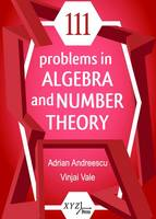 Andreescu, Adrian, Vale, Vinjai - 111 Problems in Algebra and Number Theory - 9780996874502 - V9780996874502