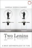 Ssorin-Chaikov, Nikolai - Two Lenins: A Brief Anthropology of Time (Malinowski Monographs) - 9780997367539 - V9780997367539