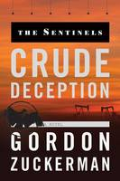 Zuckerman, Gordon - Crude Deception (The Sentinels) - 9780998007069 - V9780998007069