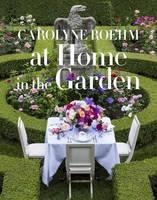 Roehm, Carolyne - At Home in the Garden - 9781101903575 - V9781101903575