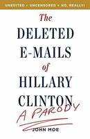 Moe, John - The Deleted E-Mails of Hillary Clinton: A Parody - 9781101906071 - V9781101906071