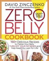 Zinczenko, David - Zero Belly Cookbook: 150+ Delicious Recipes to Flatten Your Belly, Turn Off Your Fat Genes, and Help Keep You Lean for Life! - 9781101964804 - V9781101964804