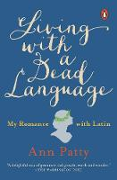 Patty, Ann - Living with a Dead Language: My Romance with Latin - 9781101980231 - V9781101980231