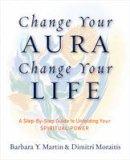 Martin, Barbara Y., Moraitis, Dimitri - Change Your Aura, Change Your Life (Revised Edition) - 9781101983065 - V9781101983065