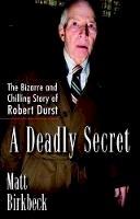 Birkbeck, Matt - A Deadly Secret: The Bizarre and Chilling Story of Robert Durst - 9781101987421 - V9781101987421