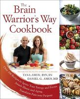 Amen, Daniel G., Amen, Tana - The Brain Warrior's Way Cookbook: Over 100 Recipes to Ignite Your Energy and Focus, Attack Illness and Aging, Transform Pain into Purpose - 9781101988503 - V9781101988503