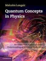 Longair, Malcolm - Quantum Concepts in Physics: An Alternative Approach to the Understanding of Quantum Mechanics - 9781107017092 - V9781107017092