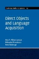 Pérez-Leroux, Ana Teresa, Pirvulescu, Mihaela, Roberge, Yves - Direct Objects and Language Acquisition (Cambridge Studies in Linguistics) - 9781107018006 - V9781107018006