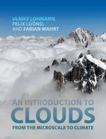 Lohmann, Ulrike, Lüönd, Felix, Mahrt, Fabian - An Introduction to Clouds: From the Microscale to Climate - 9781107018228 - V9781107018228