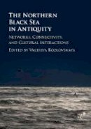 - The Northern Black Sea in Antiquity: Networks, Connectivity, and Cultural Interactions - 9781107019515 - V9781107019515