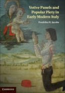 Jacobs, Fredrika H. - Votive Panels and Popular Piety in Early Modern Italy - 9781107023048 - V9781107023048