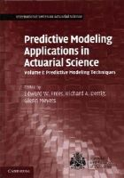 - Predictive Modeling Applications in Actuarial Science: Volume 1, Predictive Modeling Techniques (International Series on Actuarial Science) - 9781107029873 - V9781107029873