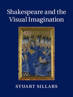 Sillars, Stuart - Shakespeare and the Visual Imagination - 9781107029958 - V9781107029958