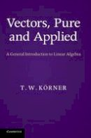 Korner, T. W. - Vectors, Pure and Applied - 9781107033566 - V9781107033566