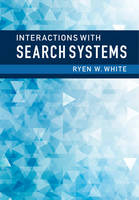 White, Ryen W. - Interactions with Search Systems - 9781107034228 - V9781107034228