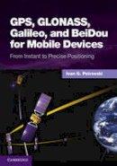 Petrovski, Ivan G. - GPS, GLONASS, Galileo, and BeiDou for Mobile Devices - 9781107035843 - V9781107035843