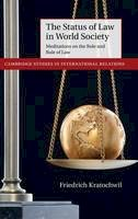 Kratochwil, Friedrich - The Status of Law in World Society. Meditations on the Role and Rule of Law.  - 9781107037281 - V9781107037281