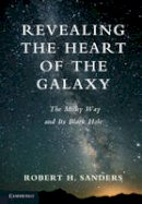 Sanders, Robert H. - Revealing the Heart of the Galaxy - 9781107039186 - V9781107039186