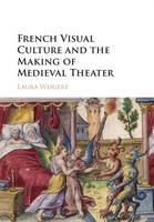 Weigert, Laura - French Visual Culture and the Making of Medieval Theater - 9781107040472 - V9781107040472