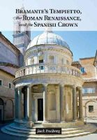Freiberg, Jack - Bramante's Tempietto, the Roman Renaissance, and the Spanish Crown - 9781107042971 - V9781107042971
