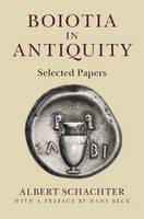 Schachter, Albert - Boiotia in Antiquity: Selected Papers - 9781107053243 - V9781107053243