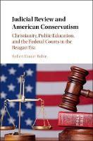 Rubin, Robert Daniel - Judicial Review and American Conservatism: Christianity, Public Education, and the Federal Courts in the Reagan Era (Cambridge Historical Studies in American Law and Society) - 9781107060555 - V9781107060555