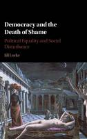 Locke, Jill - Democracy and the Death of Shame: Political Equality and Social Disturbance - 9781107063198 - V9781107063198