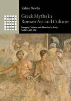 Newby, Zahra - Greek Myths in Roman Art and Culture: Imagery, Values and Identity in Italy, 50 BC-AD 250 (Greek Culture in the Roman World) - 9781107072244 - V9781107072244