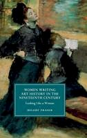 Fraser, Hilary - Women Writing Art History in the Nineteenth Century: Looking Like a Woman (Cambridge Studies in Nineteenth-Century Literature and Culture) - 9781107075757 - V9781107075757