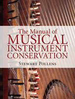 Pollens, Stewart - The Manual of Musical Instrument Conservation - 9781107077805 - V9781107077805