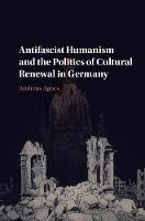Agocs, Andreas - Antifascist Humanism and the Politics of Cultural Renewal in Germany - 9781107085435 - V9781107085435