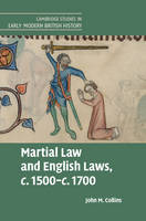 Collins, John M. - Martial Law and English Laws, c.1500-c.1700 (Cambridge Studies in Early Modern British History) - 9781107092877 - V9781107092877