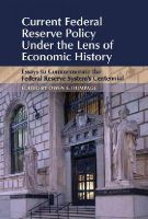 - Current Federal Reserve Policy Under the Lens of Economic History: Essays to Commemorate the Federal Reserve System's Centennial (Studies in Macroeconomic History) - 9781107099098 - V9781107099098