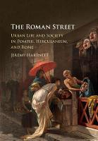 Hartnett, Jeremy - The Roman Street: Urban Life and Society in Pompeii, Herculaneum, and Rome - 9781107105706 - V9781107105706