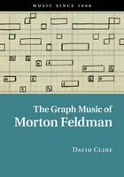 Cline, David - The Graph Music of Morton Feldman (Music since 1900) - 9781107109230 - V9781107109230