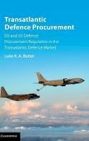 Butler, Luke R. A. - Transatlantic Defence Procurement: EU and US Defence Procurement Regulation in the Transatlantic Defence Market - 9781107115514 - V9781107115514