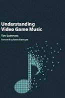 Summers, Tim - Understanding Video Game Music - 9781107116870 - V9781107116870