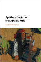 Babcock, Matthew - Apache Adaptation to Hispanic Rule (Studies in North American Indian History) - 9781107121386 - V9781107121386
