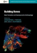 - Building Bones: Bone Formation and Development in Anthropology (Cambridge Studies in Biological and Evolutionary Anthropology) - 9781107122789 - V9781107122789