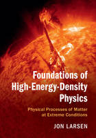 Larsen, Jon - Foundations of High-Energy-Density Physics: Physical Processes of Matter at Extreme Conditions - 9781107124110 - V9781107124110