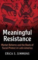 Simmons, Erica S. - Meaningful Resistance: Market Reforms and the Roots of Social Protest in Latin America (Cambridge Studies in Contentious Politics) - 9781107124851 - V9781107124851